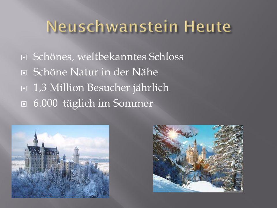 Neuschwanstein Heute Schönes, weltbekanntes Schloss