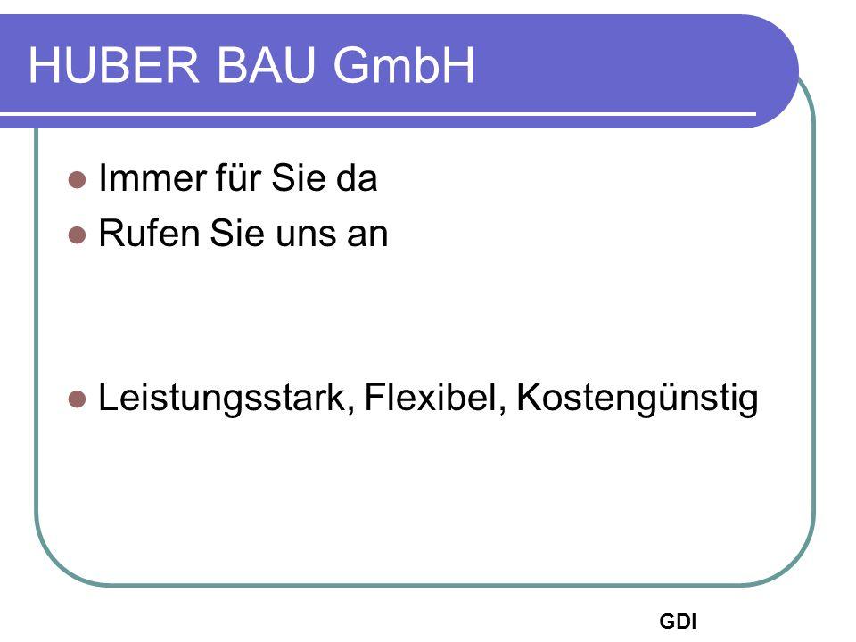 HUBER BAU GmbH Immer für Sie da Rufen Sie uns an