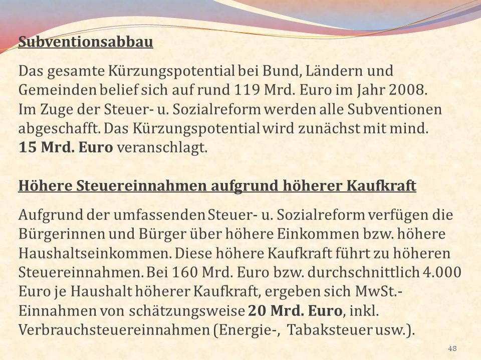 Subventionsabbau Das gesamte Kürzungspotential bei Bund, Ländern und Gemeinden belief sich auf rund 119 Mrd. Euro im Jahr 2008.