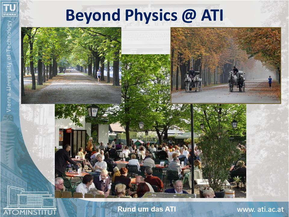 Beyond Physics @ ATI Rund um das ATI