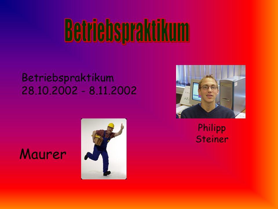Betriebspraktikum Maurer Betriebspraktikum 28.10.2002 - 8.11.2002