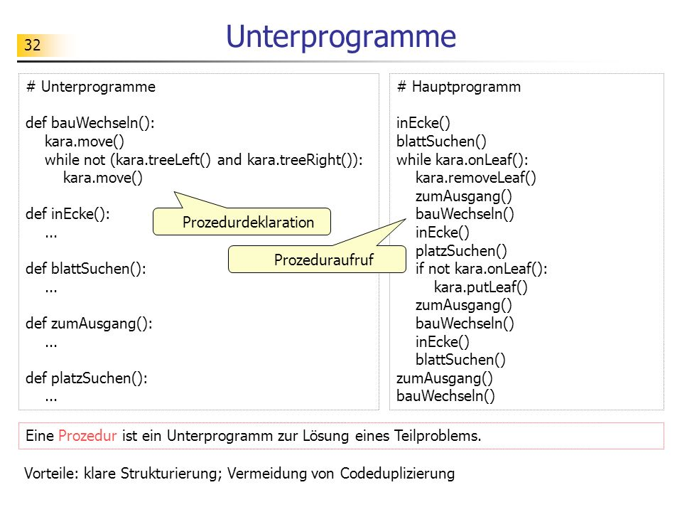 Unterprogramme # Unterprogramme def bauWechseln(): kara.move()