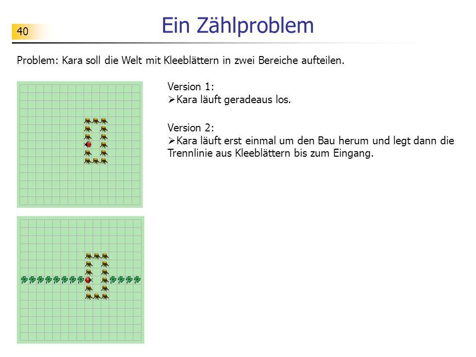 Ein Zählproblem Problem: Kara soll die Welt mit Kleeblättern in zwei Bereiche aufteilen. Version 1: