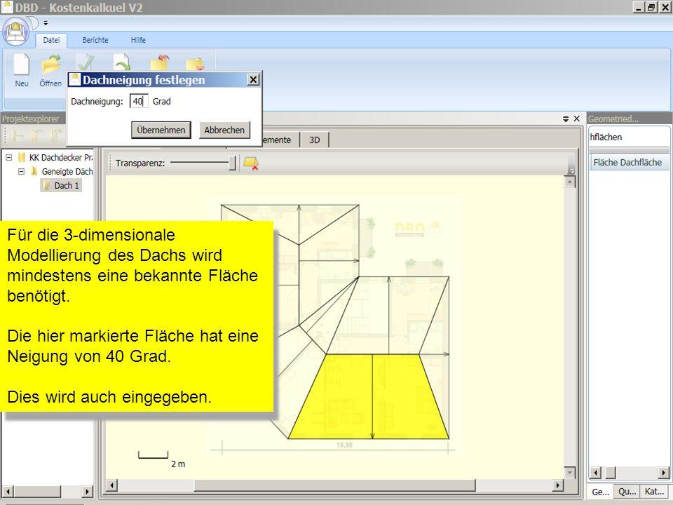Für die 3-dimensionale Modellierung des Dachs wird mindestens eine bekannte Fläche benötigt.