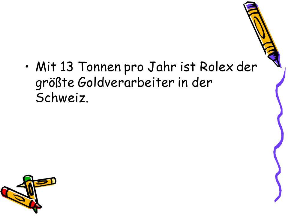 Mit 13 Tonnen pro Jahr ist Rolex der größte Goldverarbeiter in der Schweiz.
