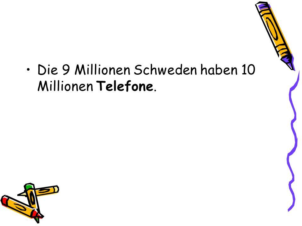 Die 9 Millionen Schweden haben 10 Millionen Telefone.