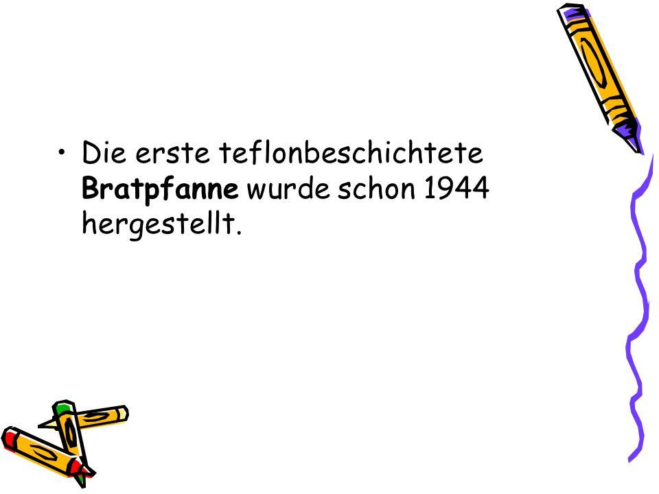 Die erste teflonbeschichtete Bratpfanne wurde schon 1944 hergestellt.