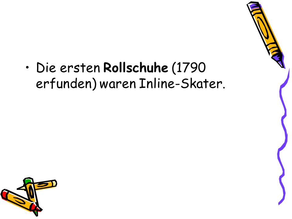 Die ersten Rollschuhe (1790 erfunden) waren Inline-Skater.