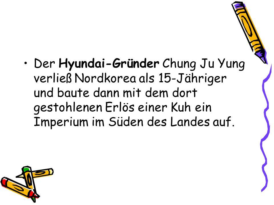 Der Hyundai-Gründer Chung Ju Yung verließ Nordkorea als 15-Jähriger und baute dann mit dem dort gestohlenen Erlös einer Kuh ein Imperium im Süden des Landes auf.