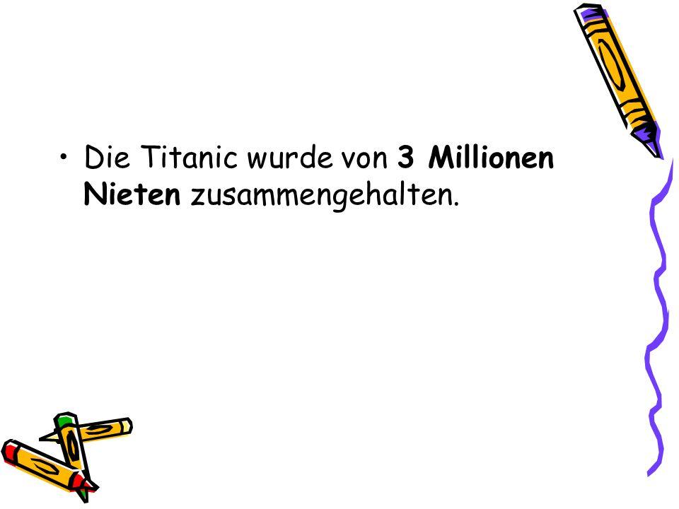 Die Titanic wurde von 3 Millionen Nieten zusammengehalten.