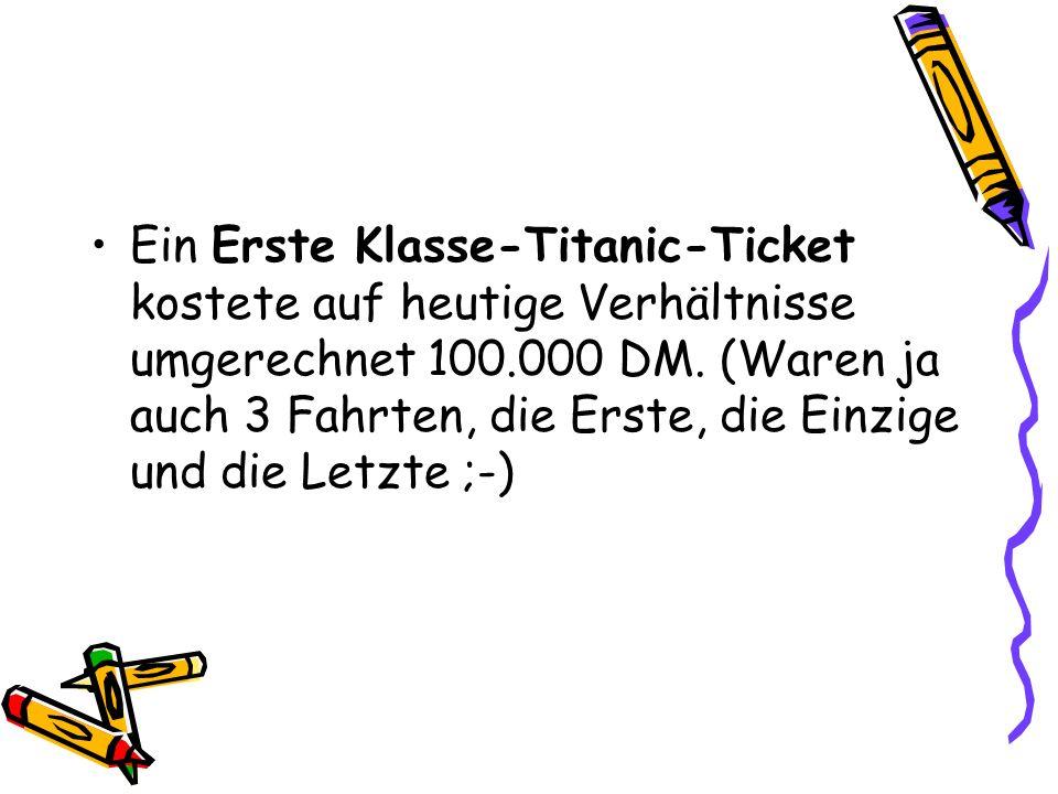 Ein Erste Klasse-Titanic-Ticket kostete auf heutige Verhältnisse umgerechnet 100.000 DM.