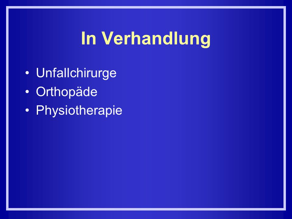 In Verhandlung Unfallchirurge Orthopäde Physiotherapie