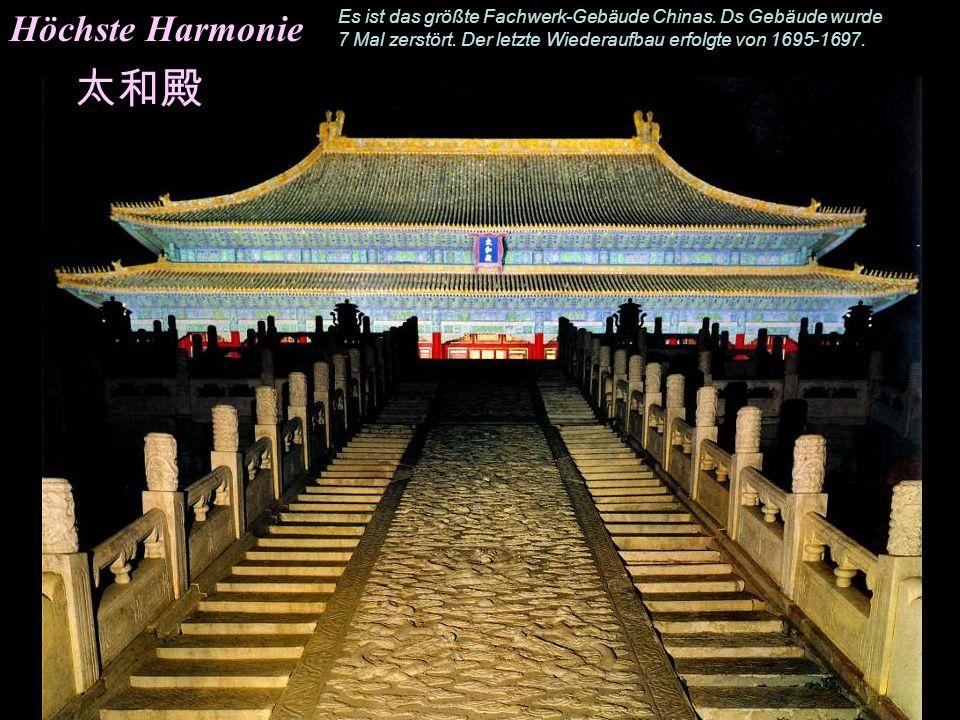 Höchste Harmonie Es ist das größte Fachwerk-Gebäude Chinas. Ds Gebäude wurde 7 Mal zerstört. Der letzte Wiederaufbau erfolgte von 1695-1697.