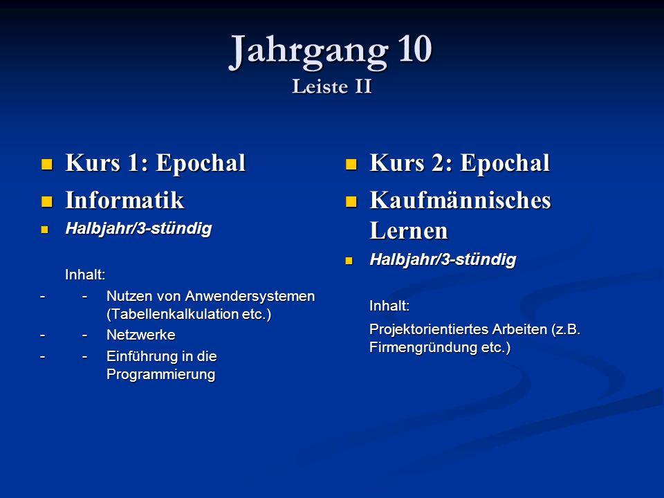 Jahrgang 10 Leiste II Kurs 1: Epochal Informatik Kurs 2: Epochal