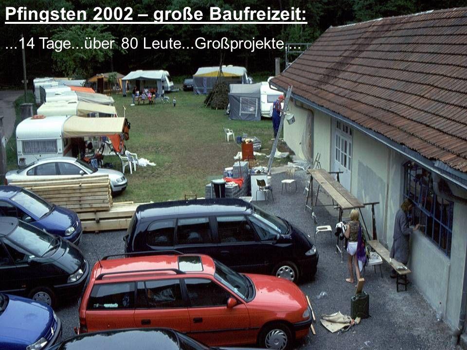Pfingsten 2002 – große Baufreizeit: