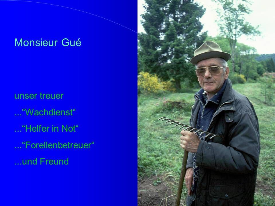 Monsieur Gué unser treuer ... Wachdienst ... Helfer in Not