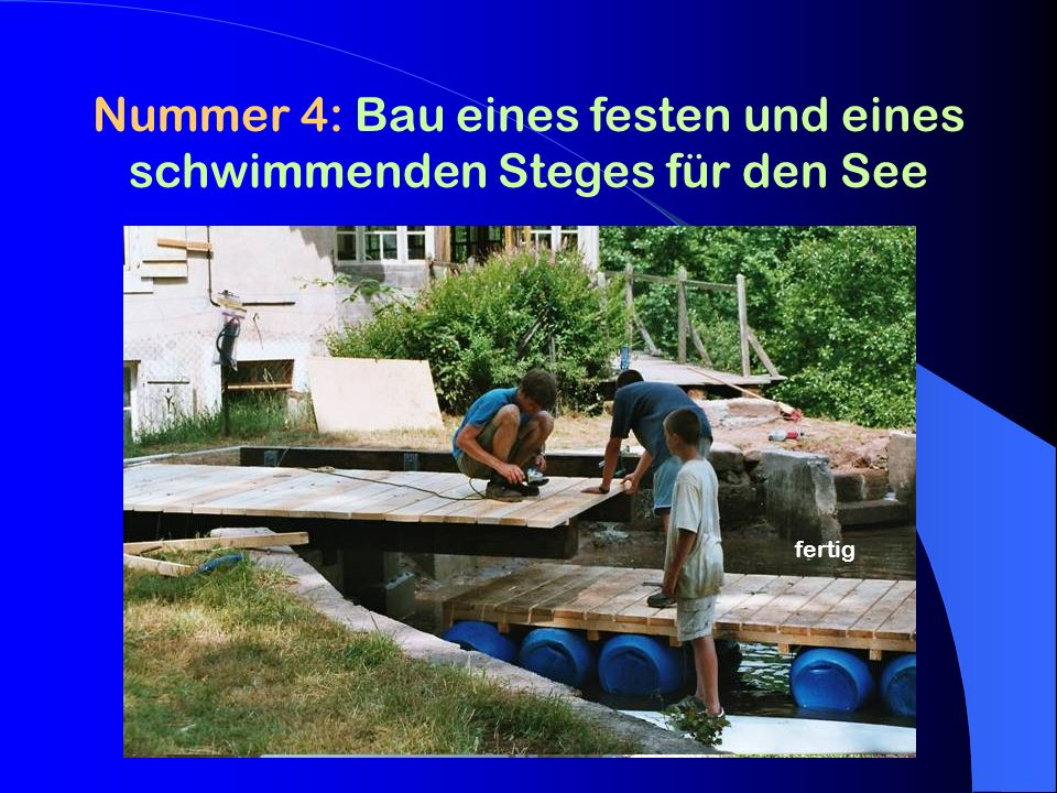 Nummer 4: Bau eines festen und eines schwimmenden Steges für den See