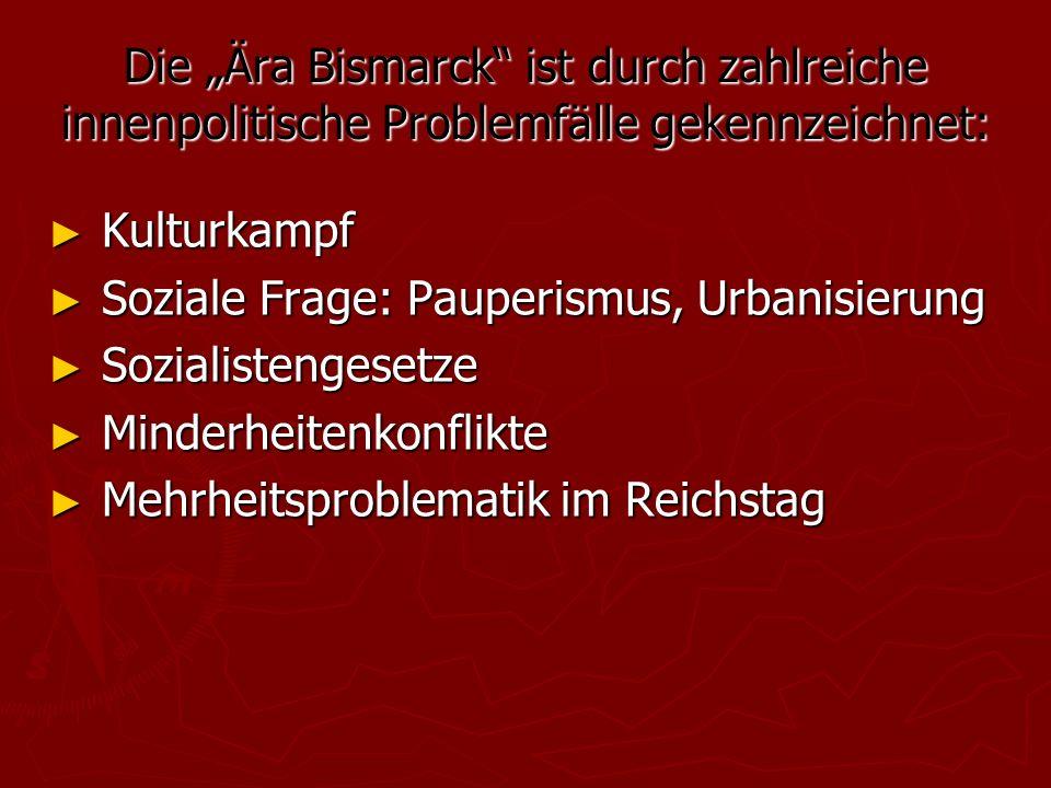 """Die """"Ära Bismarck ist durch zahlreiche innenpolitische Problemfälle gekennzeichnet:"""