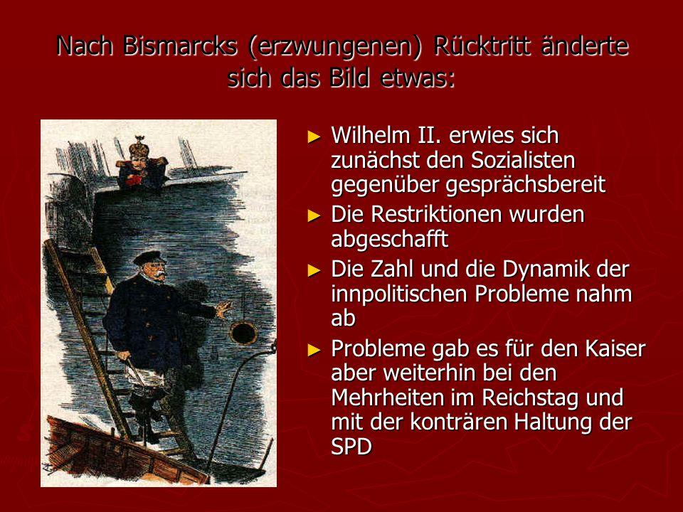 Nach Bismarcks (erzwungenen) Rücktritt änderte sich das Bild etwas: