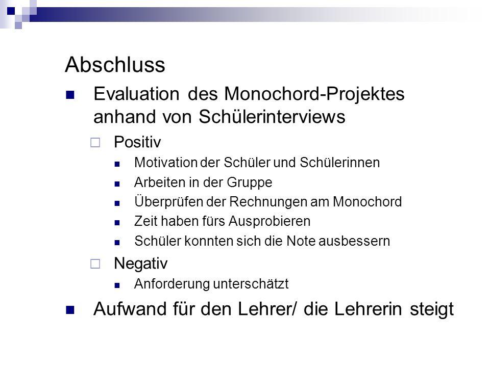 Abschluss Evaluation des Monochord-Projektes anhand von Schülerinterviews. Positiv. Motivation der Schüler und Schülerinnen.