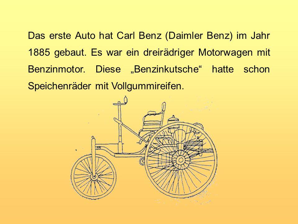 Das erste Auto hat Carl Benz (Daimler Benz) im Jahr 1885 gebaut