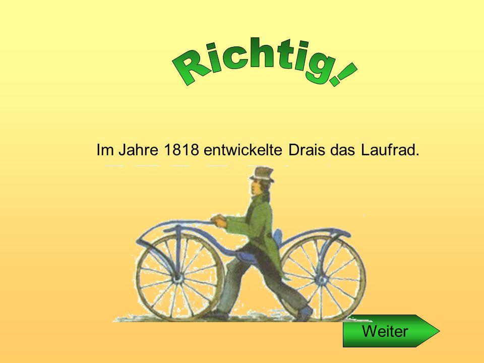Im Jahre 1818 entwickelte Drais das Laufrad.