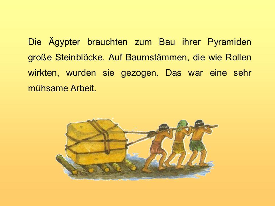 Die Ägypter brauchten zum Bau ihrer Pyramiden große Steinblöcke