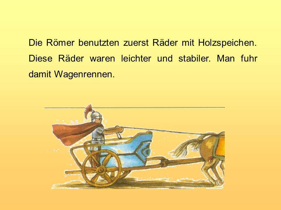 Die Römer benutzten zuerst Räder mit Holzspeichen