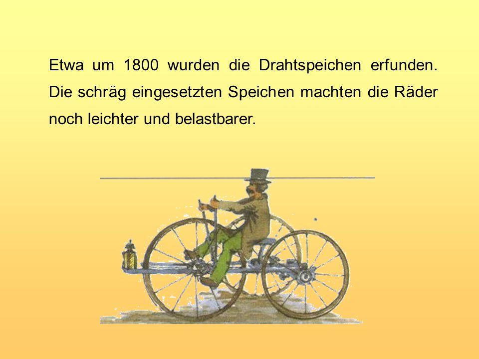 Etwa um 1800 wurden die Drahtspeichen erfunden