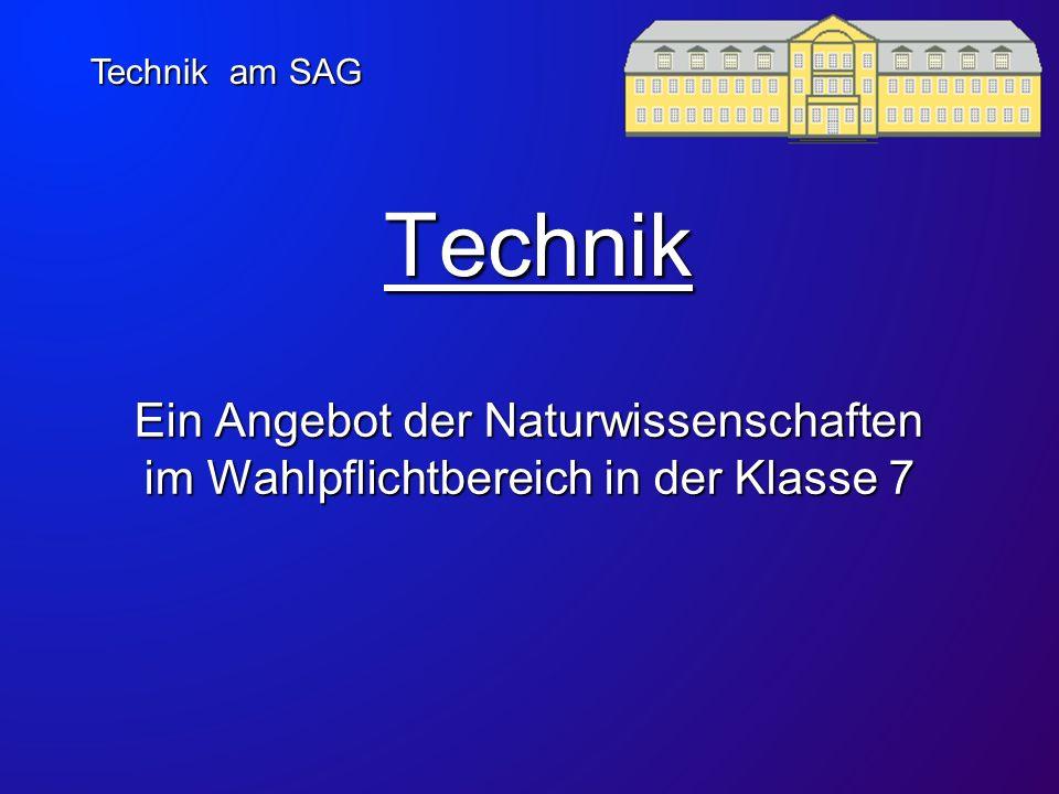 Technik am SAG Technik Ein Angebot der Naturwissenschaften im Wahlpflichtbereich in der Klasse 7