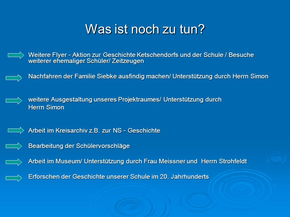 Was ist noch zu tun Weitere Flyer - Aktion zur Geschichte Ketschendorfs und der Schule / Besuche weiterer ehemaliger Schüler/ Zeitzeugen.