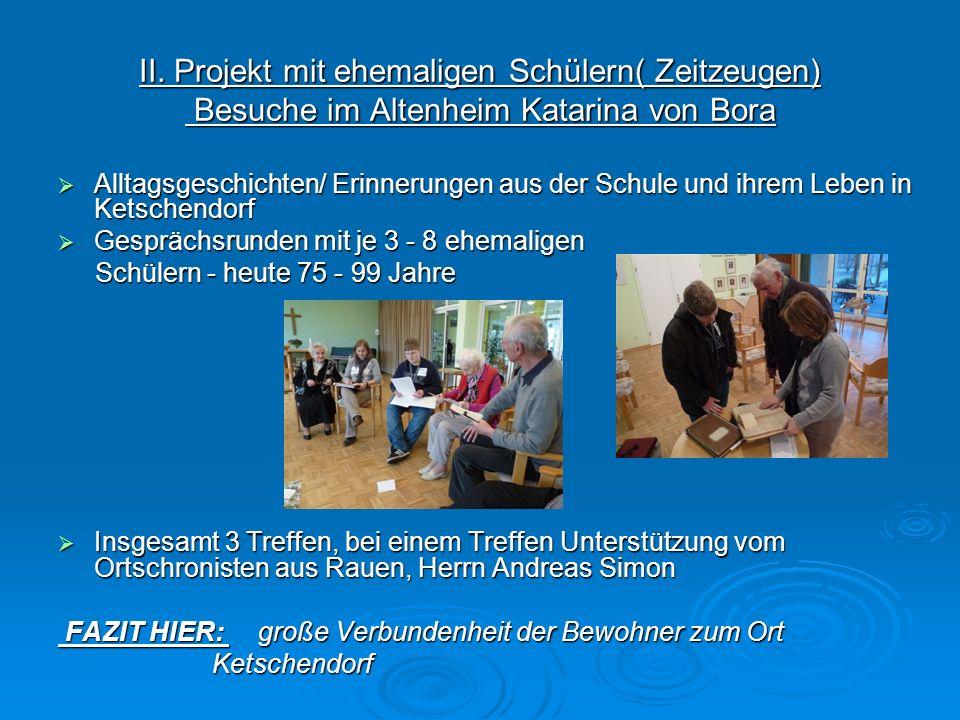 II. Projekt mit ehemaligen Schülern( Zeitzeugen) Besuche im Altenheim Katarina von Bora