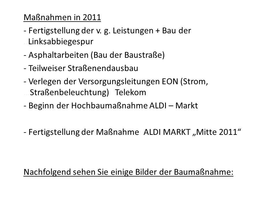 Maßnahmen in 2011 Fertigstellung der v. g. Leistungen + Bau der ..Linksabbiegespur. - Asphaltarbeiten (Bau der Baustraße)