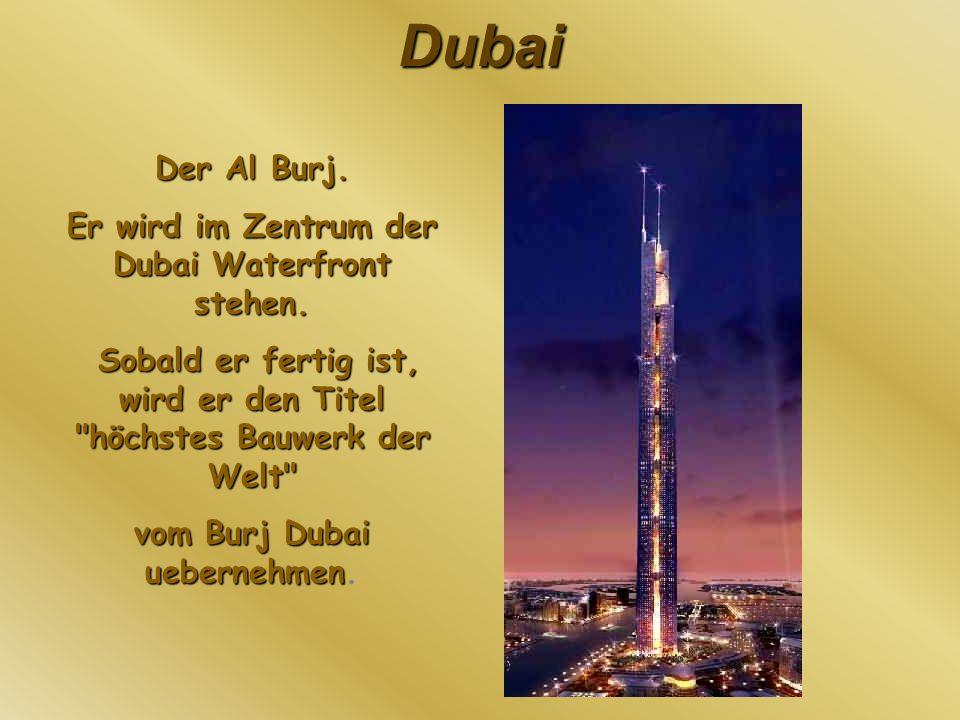 Er wird im Zentrum der Dubai Waterfront stehen.