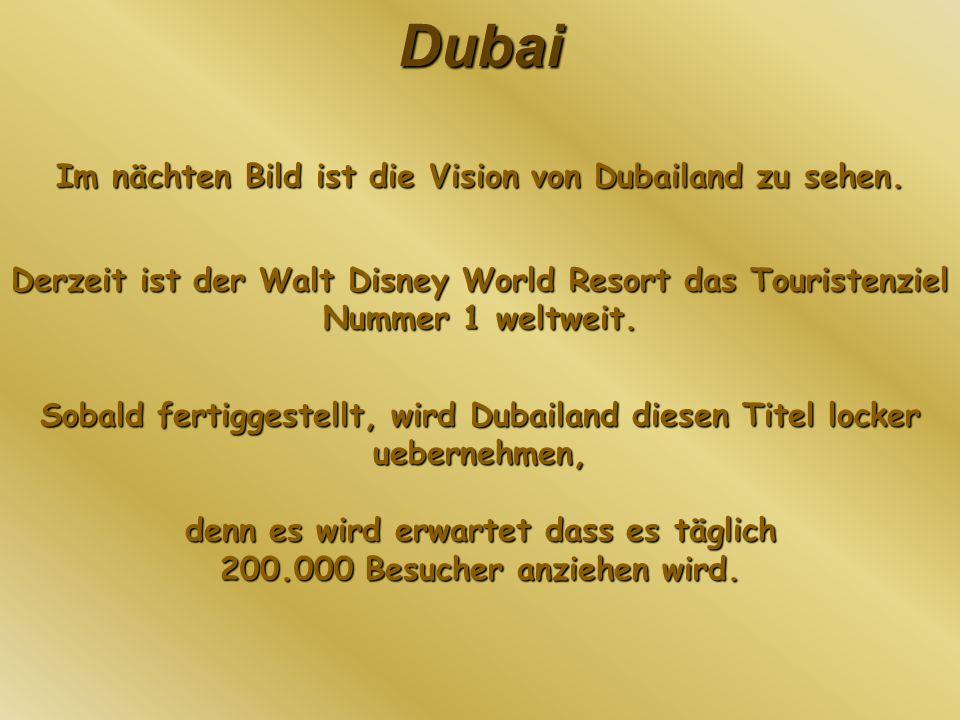 Im nächten Bild ist die Vision von Dubailand zu sehen.