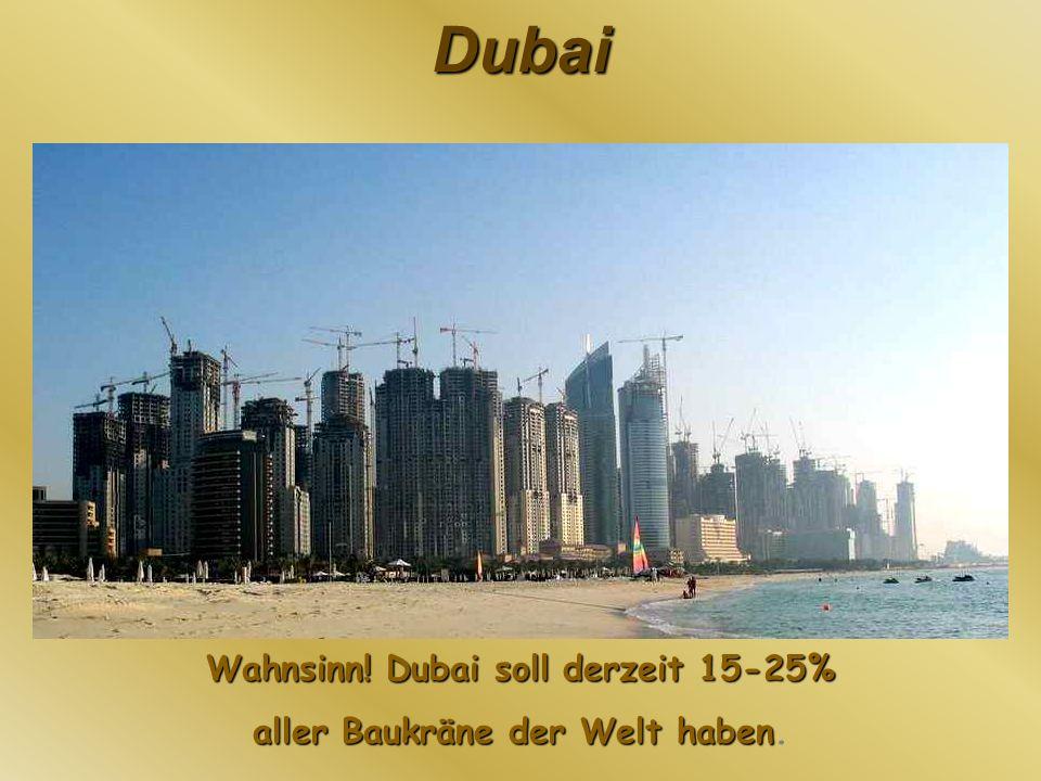 Wahnsinn! Dubai soll derzeit 15-25% aller Baukräne der Welt haben.