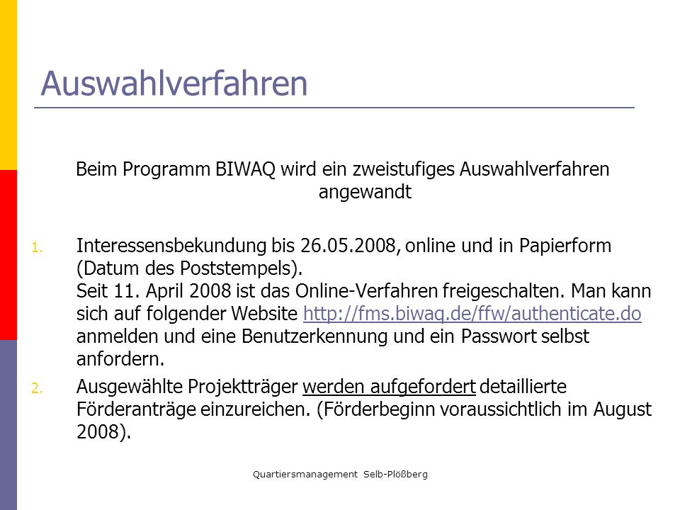 Auswahlverfahren Beim Programm BIWAQ wird ein zweistufiges Auswahlverfahren angewandt.