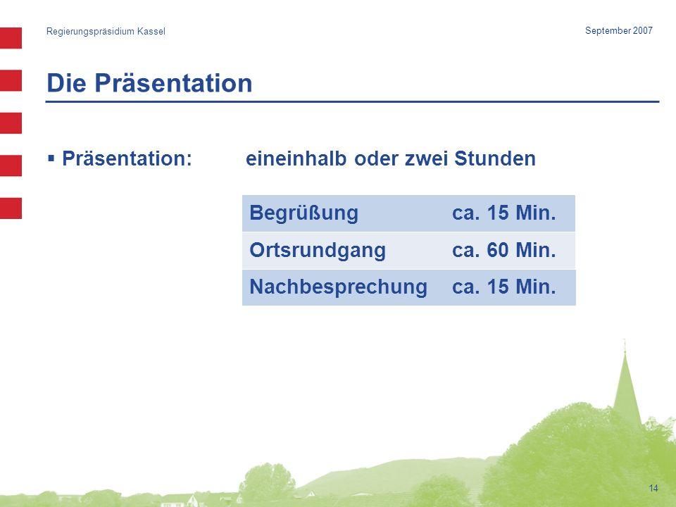 Die Präsentation Präsentation: eineinhalb oder zwei Stunden