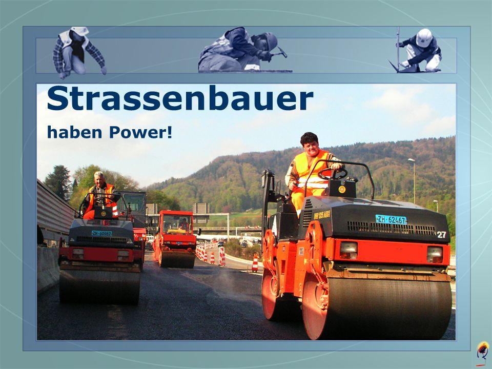 Strassenbauer haben Power!