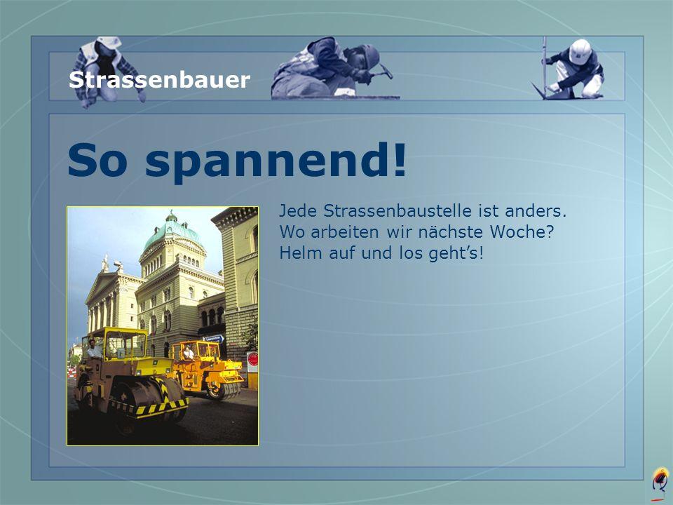 So spannend! Strassenbauer