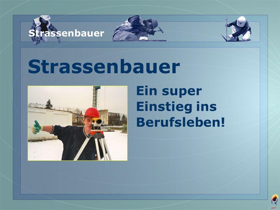 Strassenbauer Strassenbauer Ein super Einstieg ins Berufsleben!