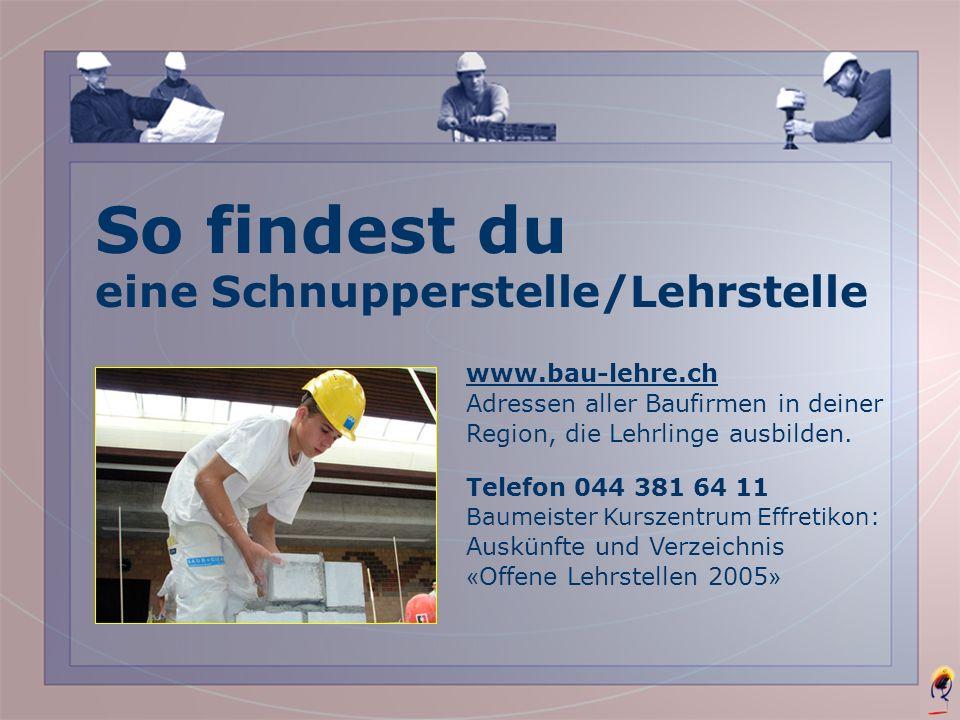 So findest du eine Schnupperstelle/Lehrstelle www.bau-lehre.ch