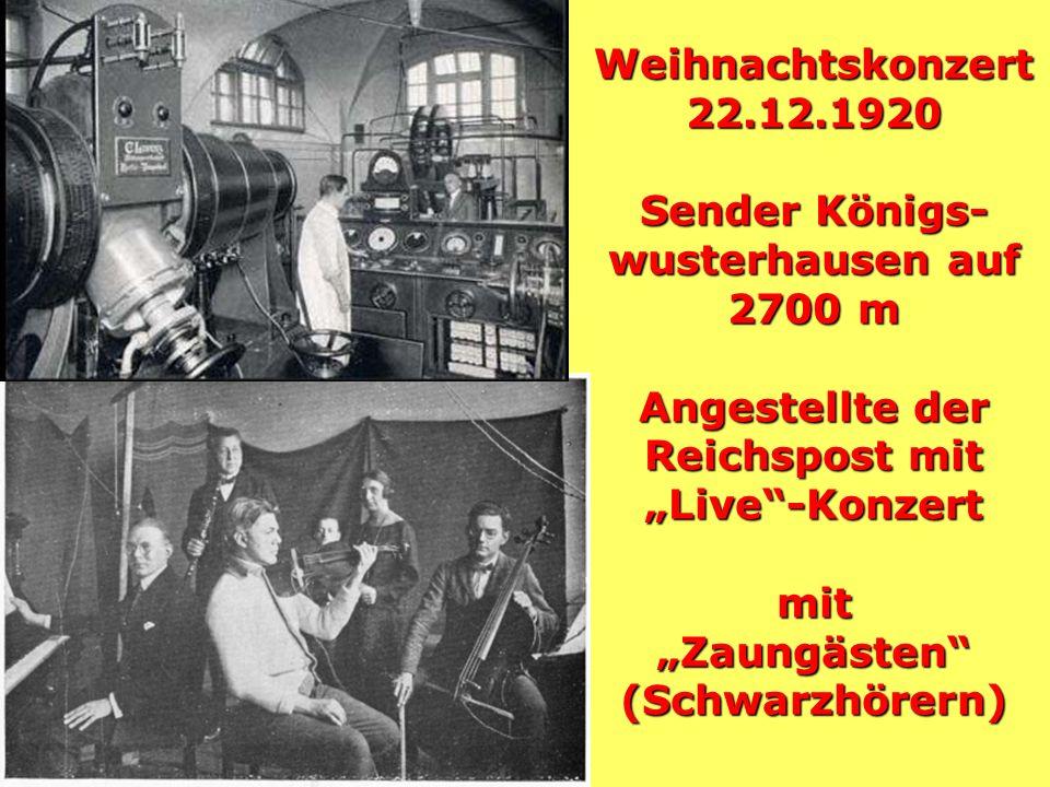 """Weihnachtskonzert 22.12.1920 Sender Königs- wusterhausen auf 2700 m Angestellte der Reichspost mit """"Live -Konzert mit """"Zaungästen (Schwarzhörern)"""