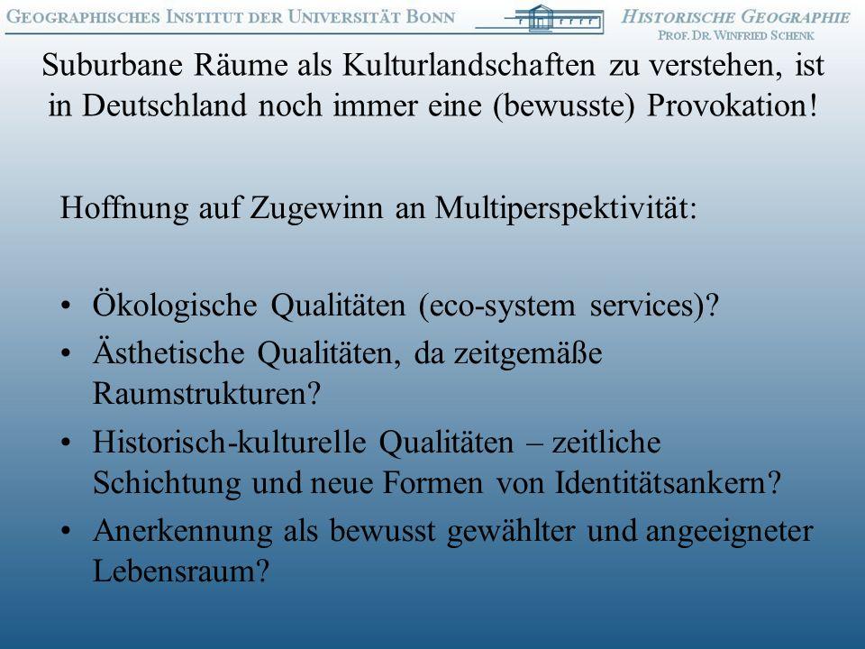 Suburbane Räume als Kulturlandschaften zu verstehen, ist in Deutschland noch immer eine (bewusste) Provokation!