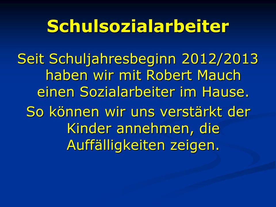 Schulsozialarbeiter Seit Schuljahresbeginn 2012/2013 haben wir mit Robert Mauch einen Sozialarbeiter im Hause.