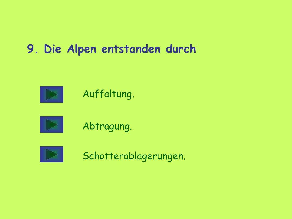 9. Die Alpen entstanden durch