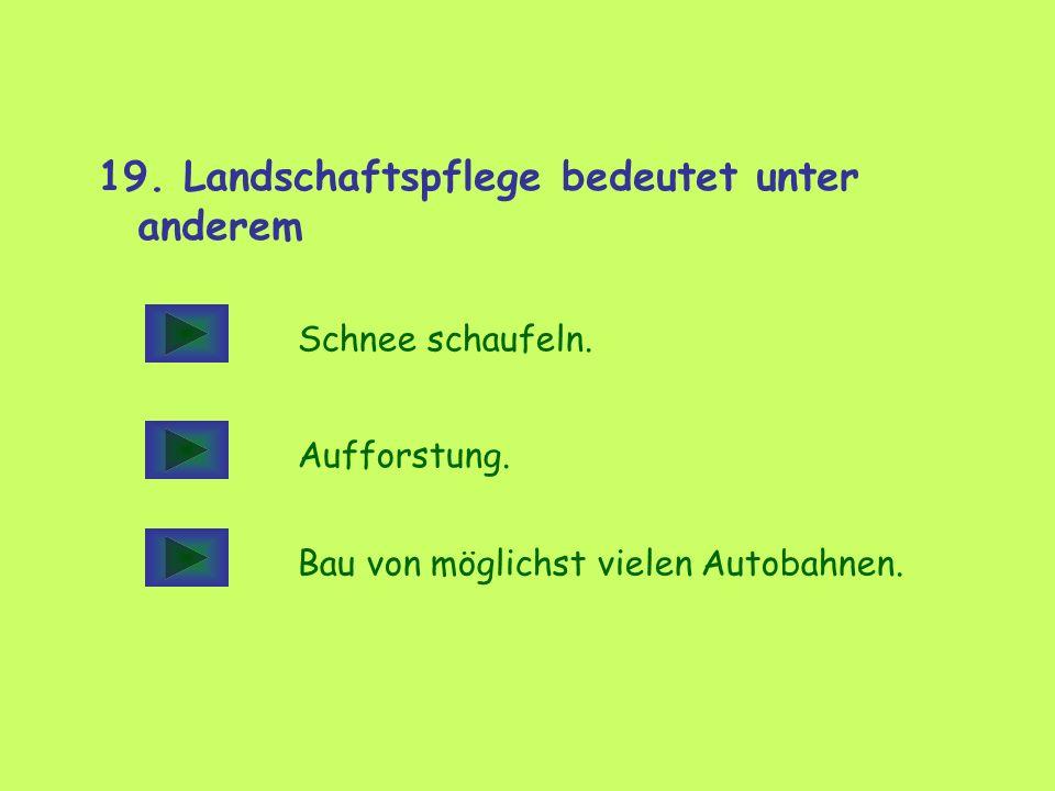 19. Landschaftspflege bedeutet unter anderem