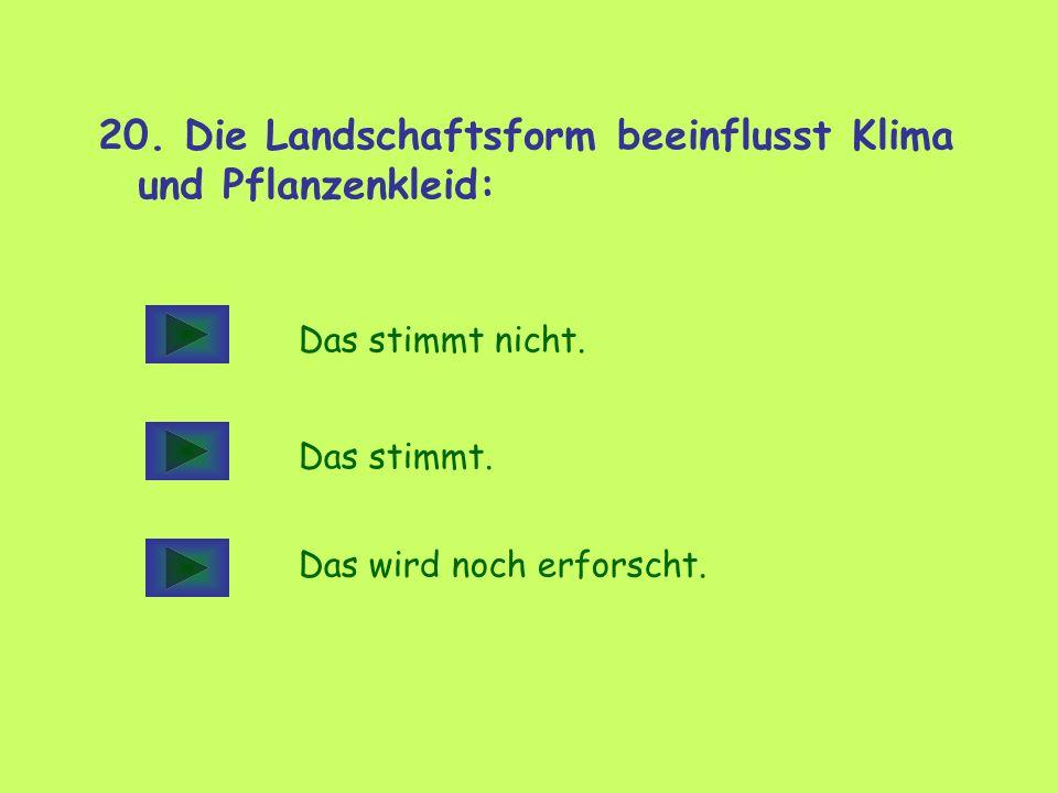 20. Die Landschaftsform beeinflusst Klima und Pflanzenkleid: