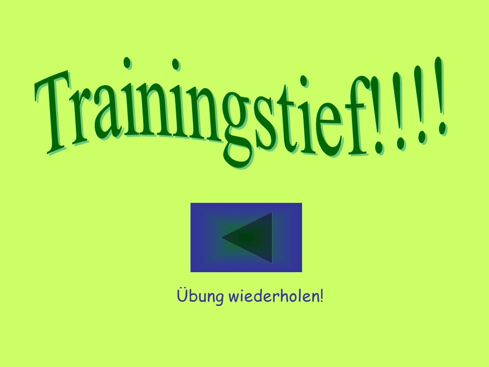 Trainingstief!!!! Übung wiederholen!