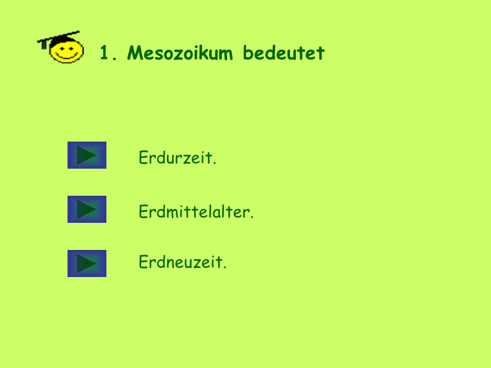 1. Mesozoikum bedeutet Erdurzeit. Erdmittelalter. Erdneuzeit.